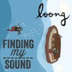 Loong- Finding My Sound