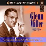 Glenn Miller- Greatest Hits Of World War Ii