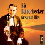 Bix Beiderbecke- Greatest Hits