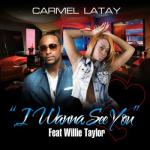 Carmel Latay Feat. Willie Taylor- I Wanna See You