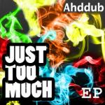 Ahddub- Just Too Much