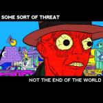 Some Sort Of Threat- Not The End Of The World