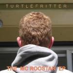 Turtle Fritter- The Mc Roostar E.p