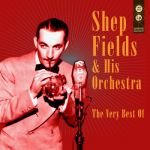 Shep Fields & His Orchestra- The Very Best Of